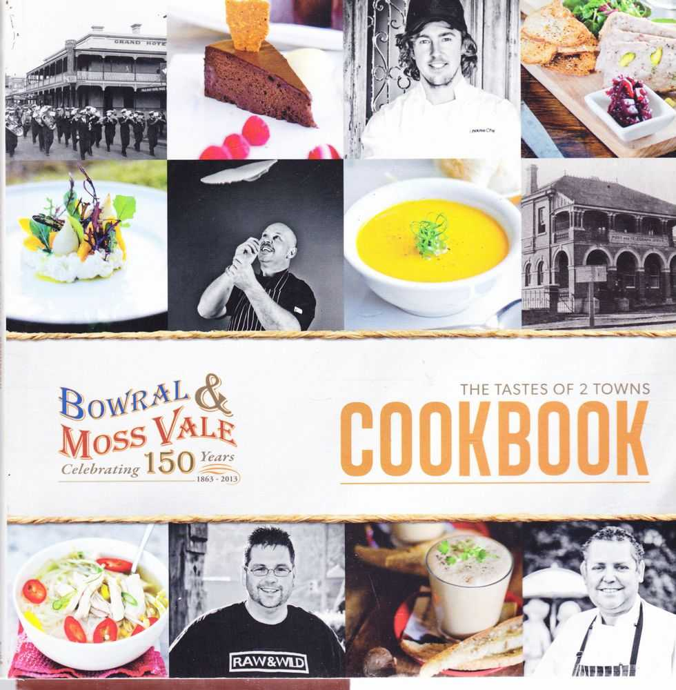 The Taste of 2 Towns Cookbook [Bowral & Moss vale Celebrating 150 Years 1863-2013], Juliet Aerkwright [Mayor Wingecarribee Council] Introdcution