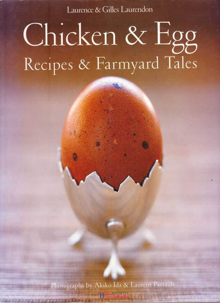 Chicken & Egg: recipes & Farmyard Tales, Laurence & Gilles Laurendon