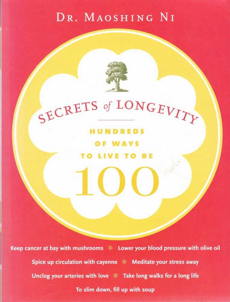 Secrets of Longevity: Hundreds of Ways to Live to be 100, Dr. Maoshing Ni
