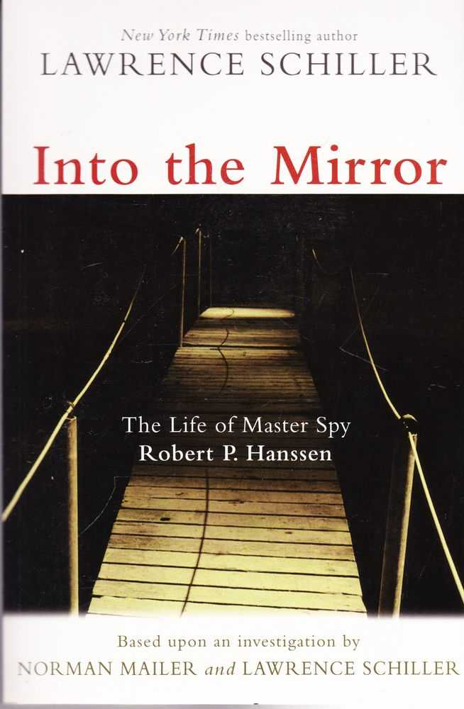 Into The Mirror: The Life of Masterspy Robert P. Hanssen, Lawrence Schiller