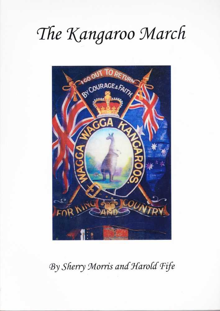The Kangaroo March: From Wagga Wagga to the Western Front, Sherry Morris and Harold Fife