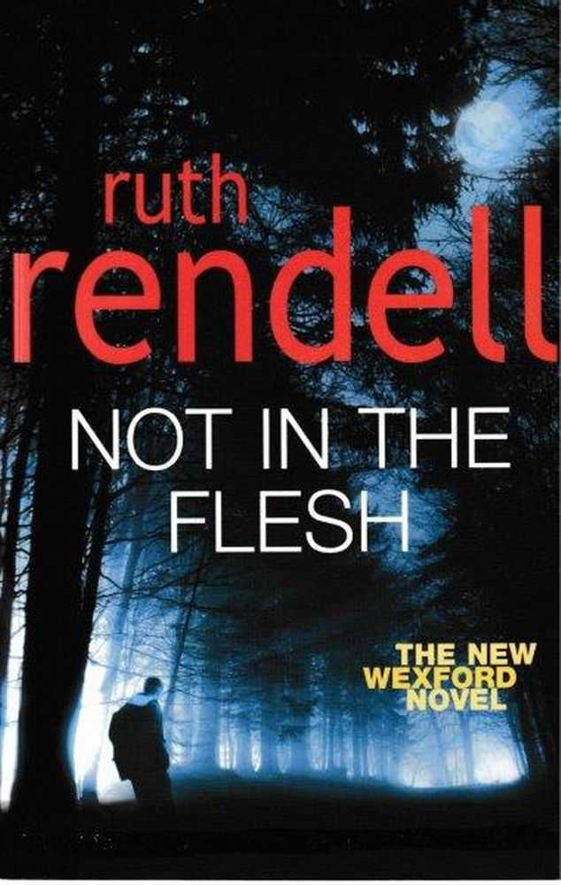 Not In The Flesh [The New Wexford Novel], Ruth Rendell