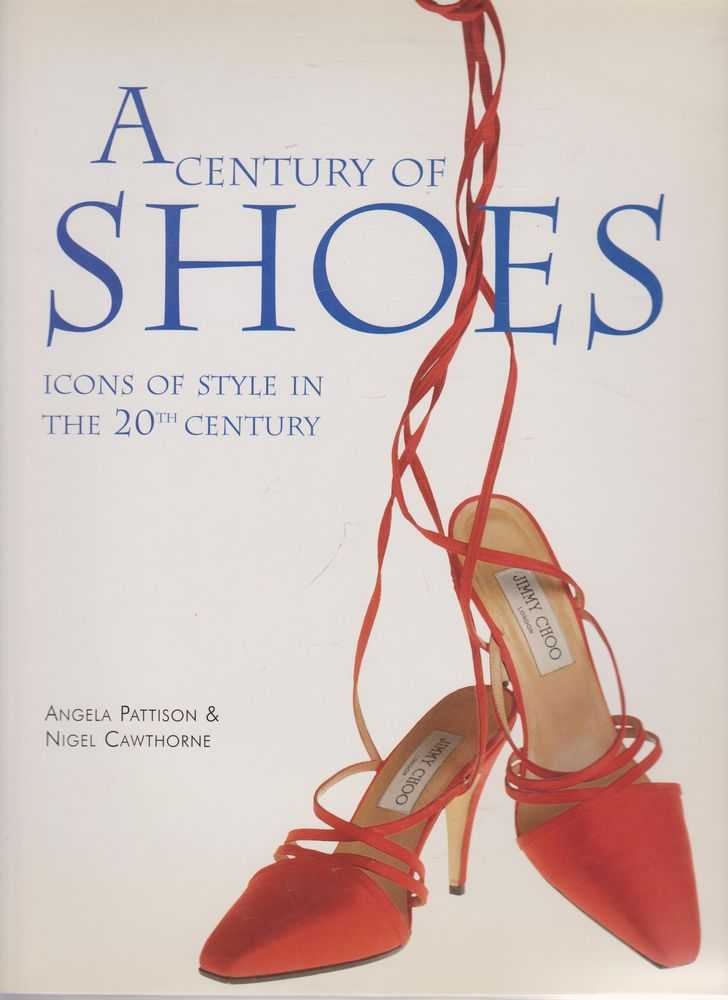 A Century of Shoes: Icons of Style in the 20th Century, Angela Pattison & Nigel Cawthorne