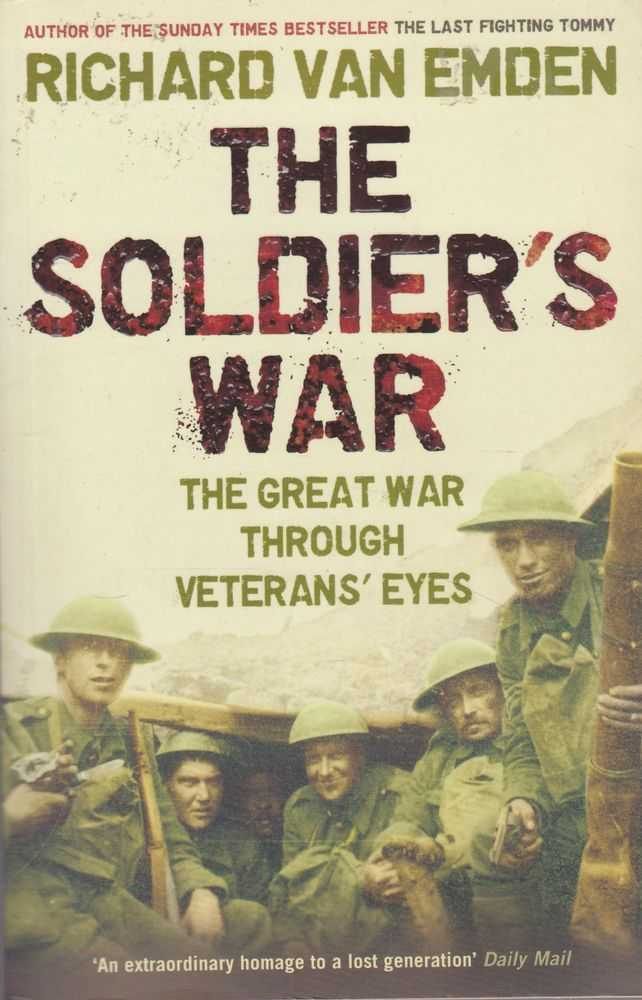 The Soldier's War: The Great War Through Veterans' Eyes, Richard Van Emden