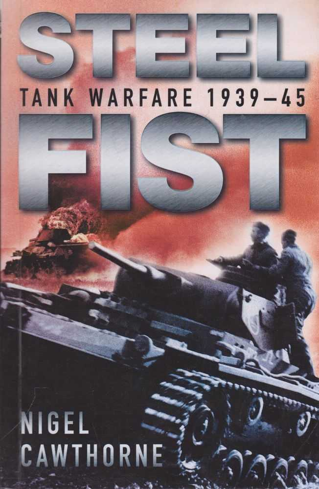 Steel Fist: Tank Warfare 1939-45, Nigel Cawthorne