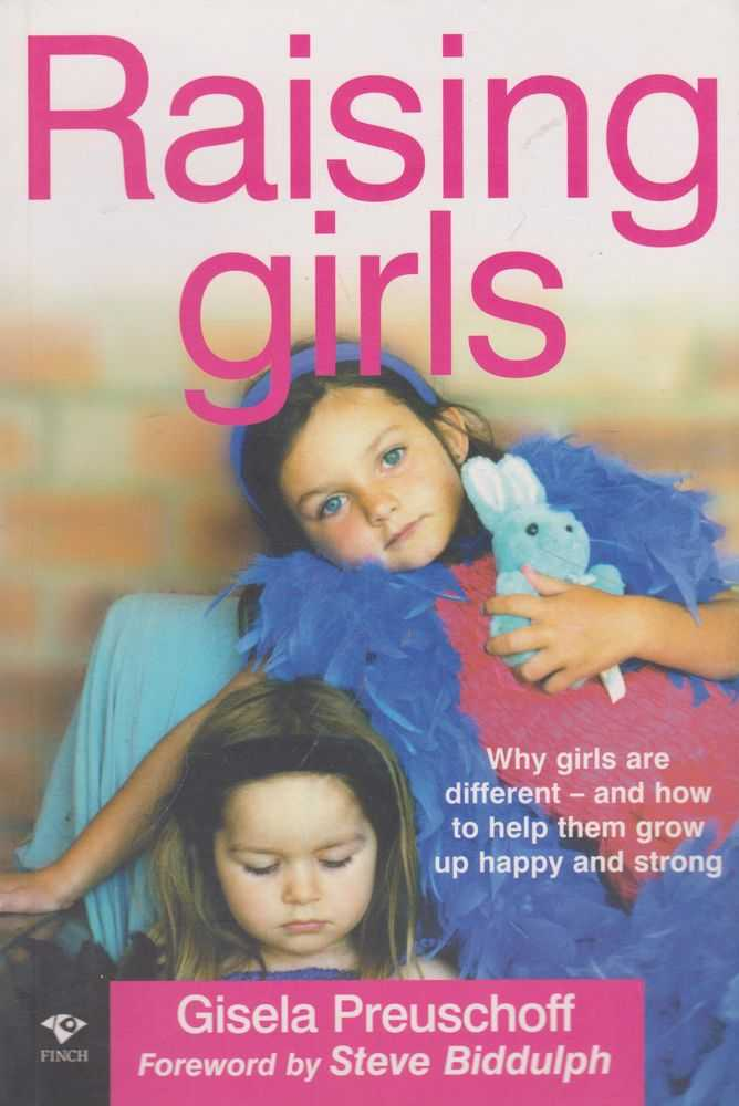 Raising Girls: Why Girls are Different and How To Help Them Grow up Happy and Strong, Gisela Preuschoff