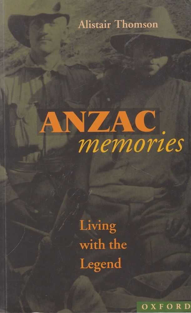 Anzac Memories: Living With The Legend, Alistair Thomson