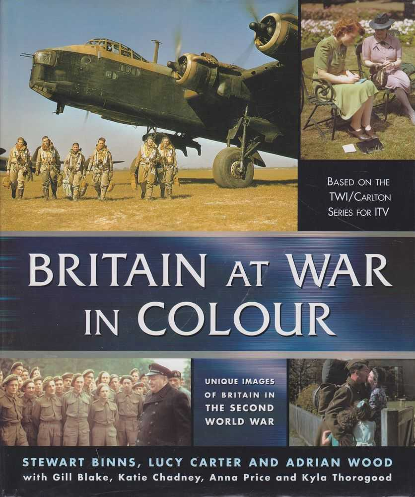 Britain at War in Colour, Stewart Binns, Lucy Carter and Adrian Wood