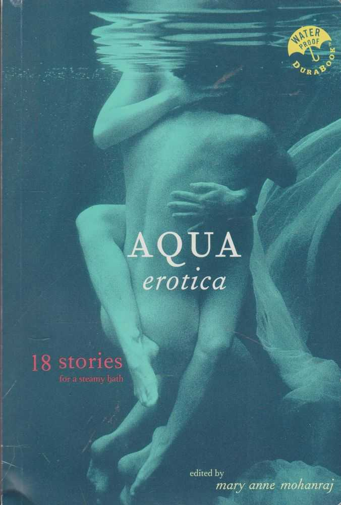 Aqua Erotica: 18 Stories for a Steamy Bath, Mary Anne Mohanraj [Editor]