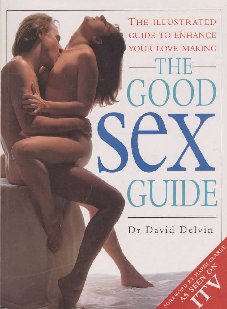 The Good Sex Guide: The Illustrated Guide to Enhance Your Love-Making, Dr David Delvin