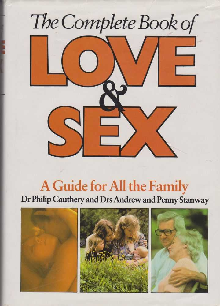 The Complete Book of Love & Sex: A Guide for All The Family, Dr Philip Cauthery and Drs Andrew and Penny Stanway