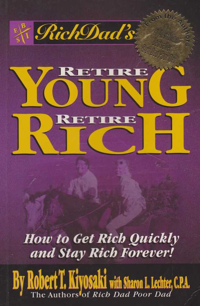 Retire Young, Retire Rich: How to Get Rich Quickly and Stay Rich Forever!, Robert T. Kiyosaki with Sharon L. Lechter