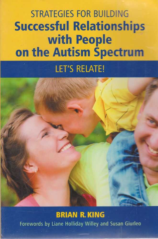 Strategies for Building: Successful Relationships with people on the Autism Spectrum: Let's Relate, Brian R. King