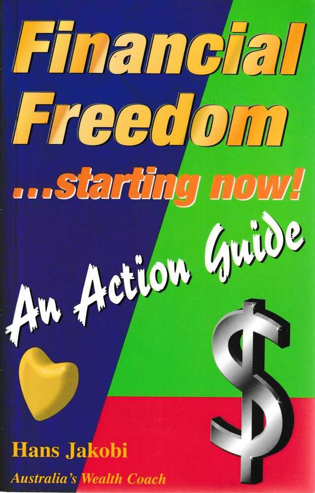 Financial Freedom Starting Now! An Action Guide, Hans Jakobi