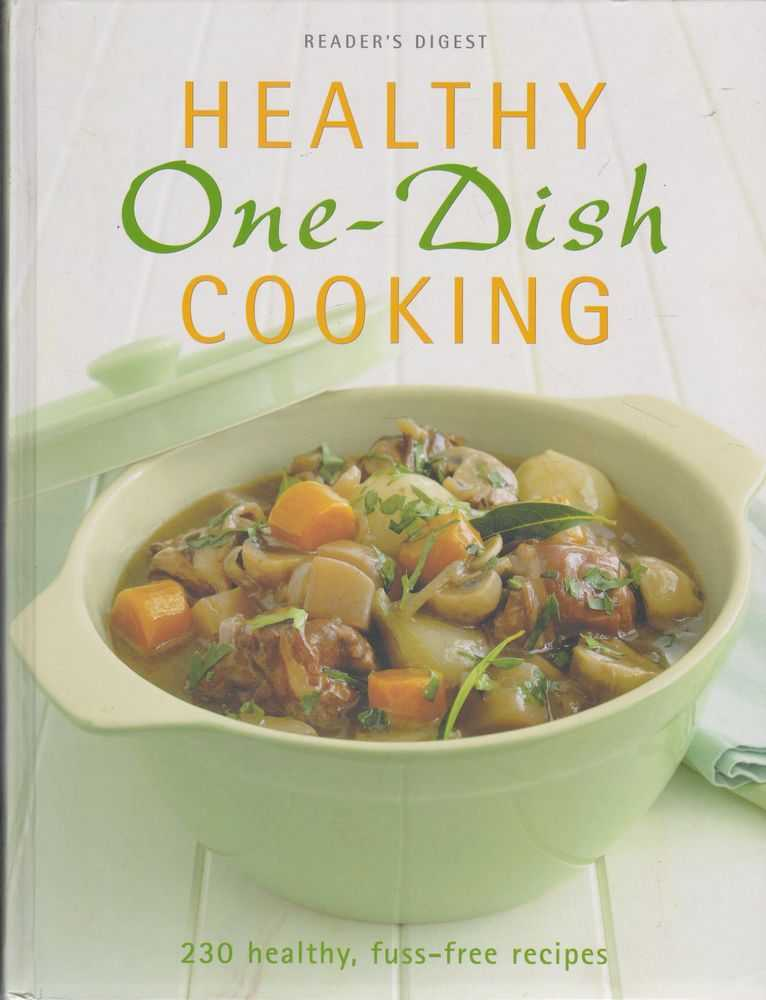 Healthy One-Dish Cooking: 230 Healthy, Fuss-Free Recipes, Reader's Digest