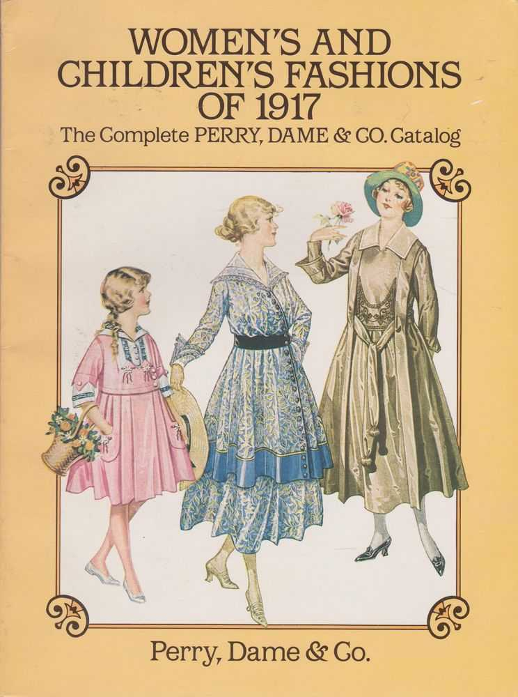 Women's and Children's Fashions of 1917: The Complete Perry, Dame & Co Catalog, Perry, Dame & Co