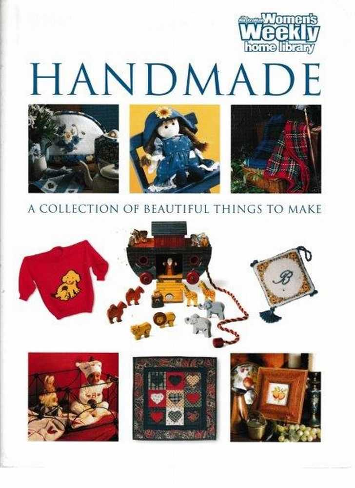 Handmade - A Collection Of Beautiful Things To Make, The Australian Women's Weekly Home Library