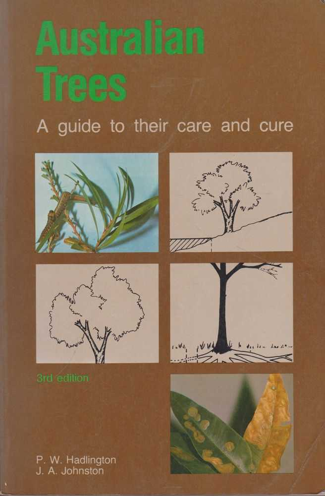 Australian Trees: A Guide to their Care and Cure, P. W. Hadlington, J. A. Johnston