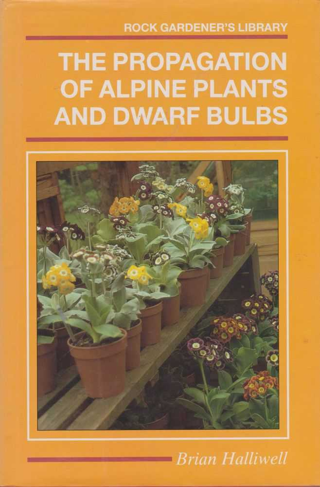 The Propagation of Alpine Plants and Dwarf Bulbs [Rock Gardener's Library], Brian Halliwell