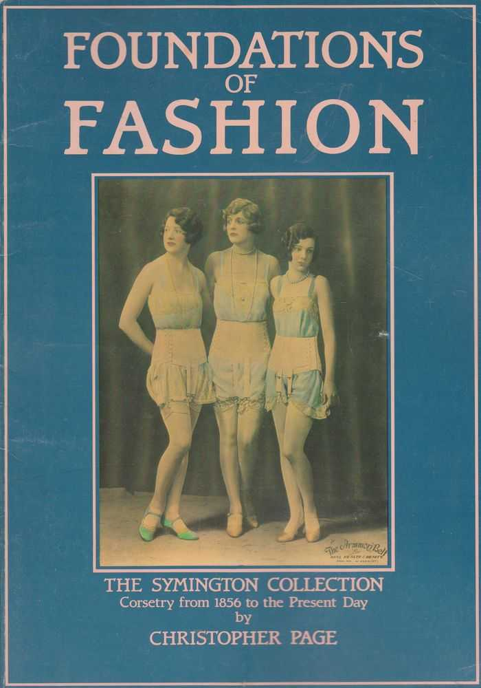 Foundations of Fashion: The Symington Collection - Corsetry from 1856 to the Present Day, Christopher Page