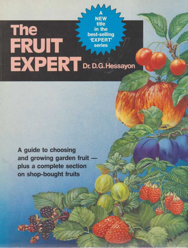 The Fruit Expert: A Guide to Choosing and Growing Garden Fruit, Plus a Section on Shop-Bought Fruits, Dr. D.G. Hessayon