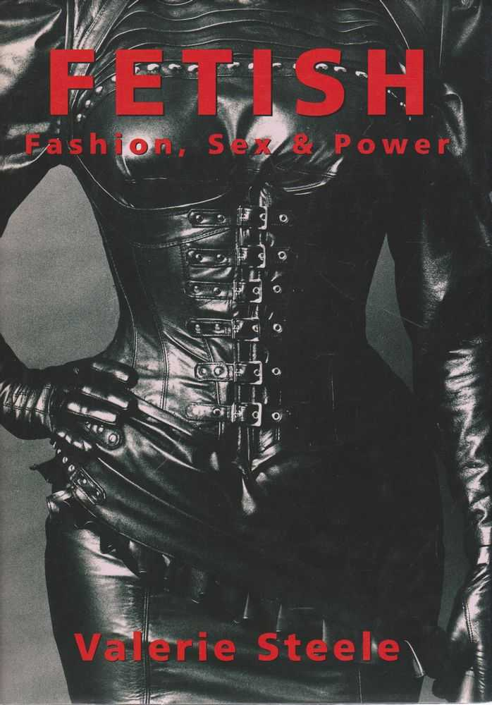 Fetish: Fashion, Sex & Power, Valerie Steele