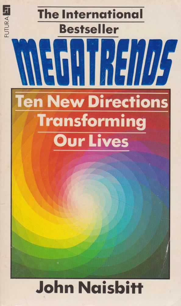 Megatrends: Ten New Directions Transforming Our Lives, JOhn Naisbitt