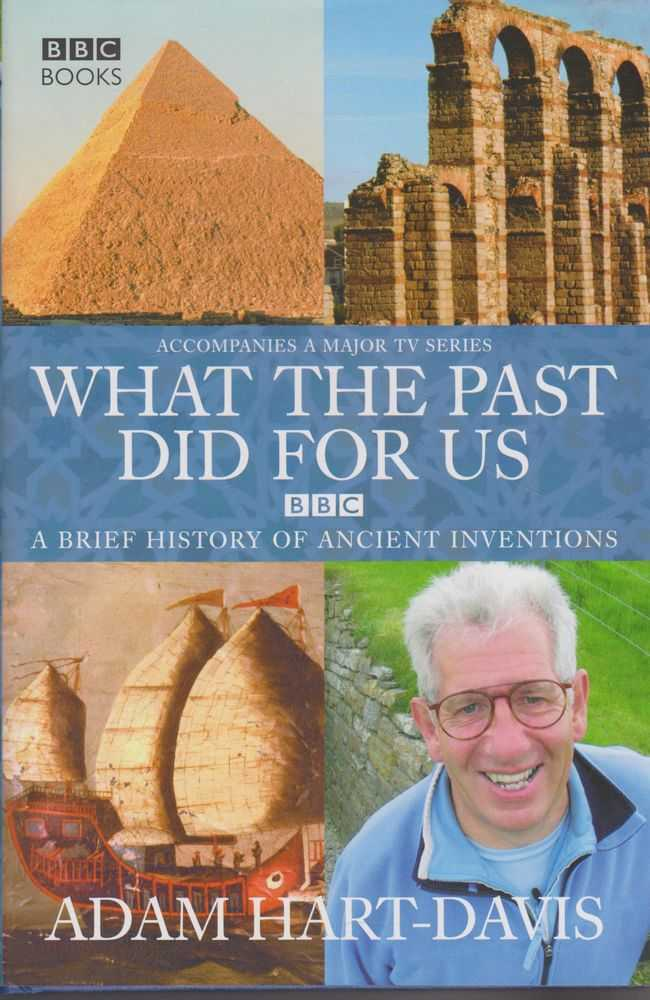 What the Past Did For Us: A Brief History of Ancient Inventions, Adam Hart-Davis