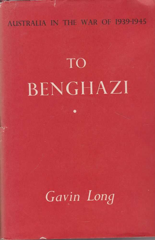 To Benghazi [Australian In the War of 1939-1945], Gavin Long