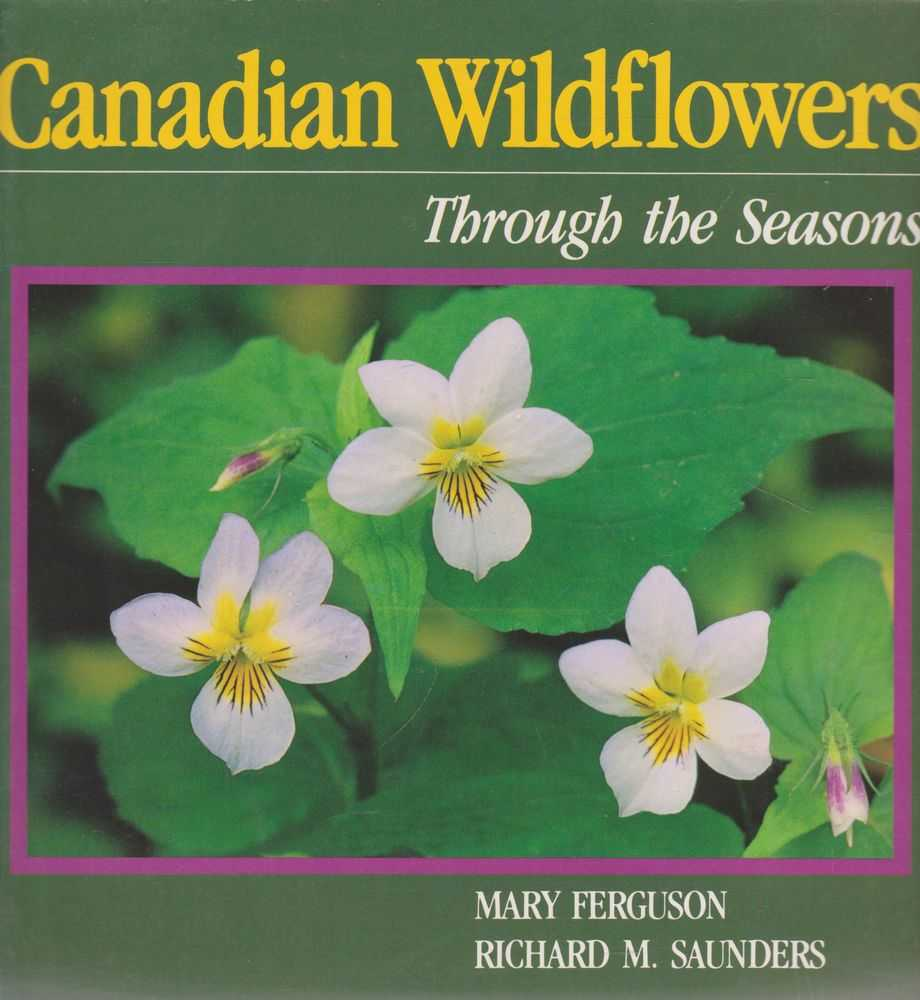 Canadian Wildflowers: Through The Seasons, Mary Ferguson, Richard M. Saunders
