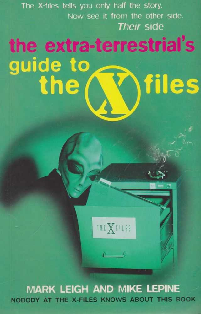 The Extra-Terrestrial's Guide to the X Files, Mark Leigh and Mike Lepine