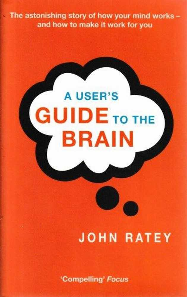 A User's Guide To The Brain, John Ratey
