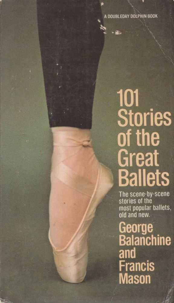 101 Stories of the Great Ballets: The Scene-By-Scene Stories of the Most Popular Ballets Old and New, George Balanchine and Francis Mason