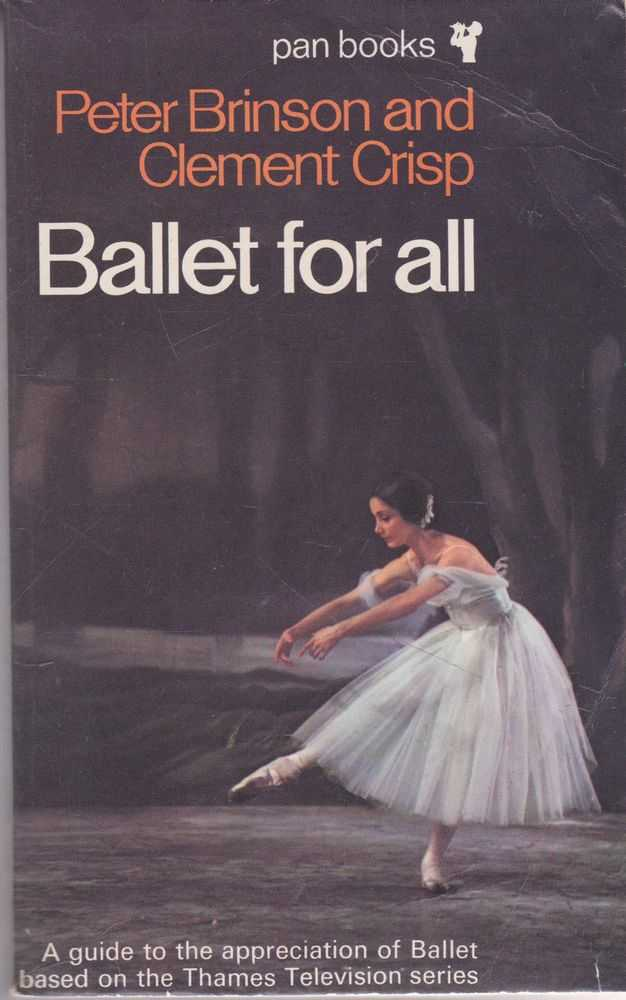 Ballet for All: A Guide to the Appreciation of Ballet, Peter Brinson and Clement Crisp