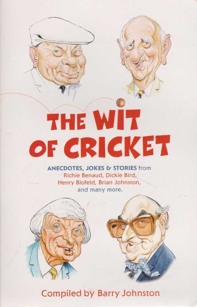 The Wit of Cricket: Anecdotes, Jokes & Stories from Richie Benaud, Dickie Bird, Henry Blofield, Brian Johnson, Barry Johnson [Compiled]