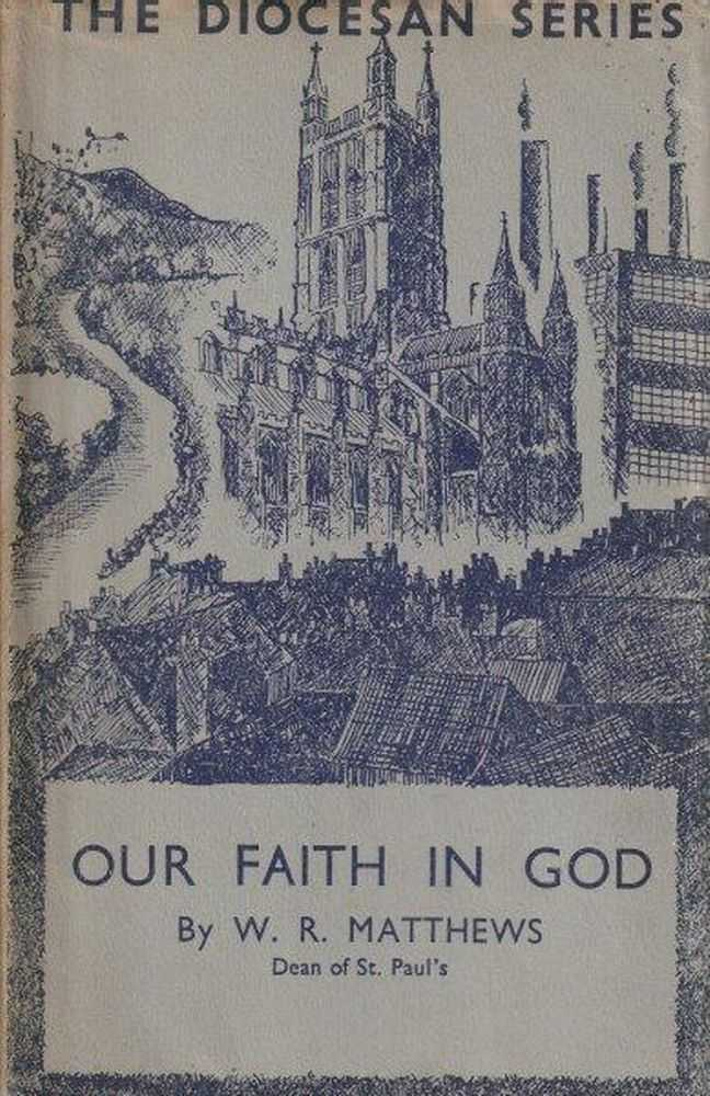 Our Faith In God, W.R. Matthews