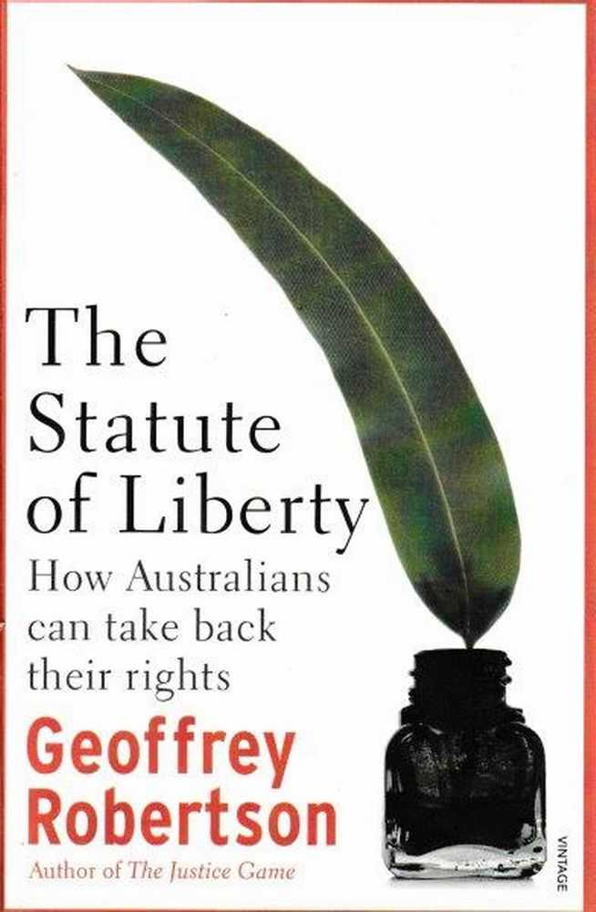 The Statute Of Liberty - How Australians Can Take Back Their Rights, Geoffrey Robertson