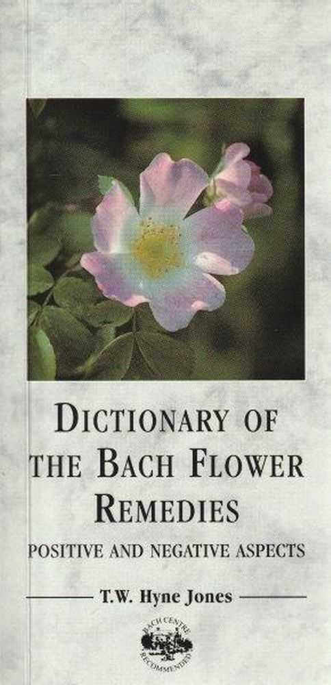 Dictionary Of The Bach Flower Remedies - Positive and Negative Aspects, T.W. Hyne Jones