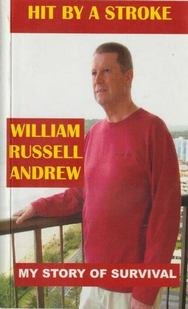 Hit By A Stroke - My Story Of Survival, William Russell Andrew