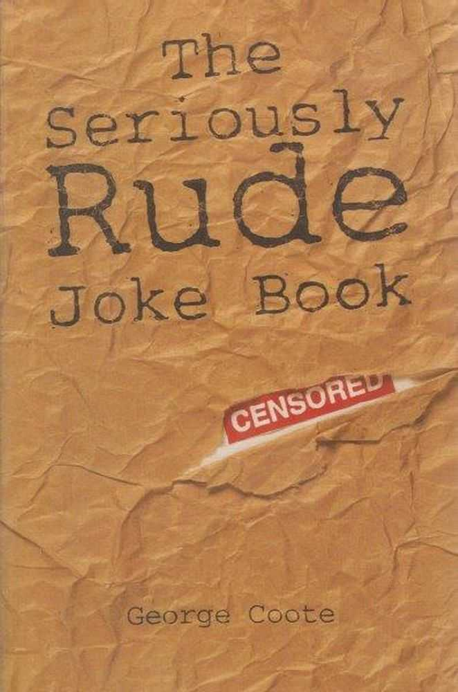 The Seriously Rude Joke Book, George Coote