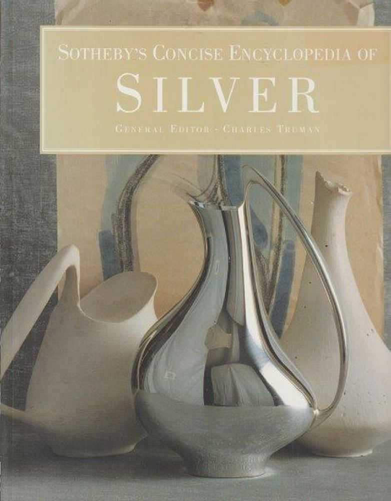 Sotheby's Concise Encyclopedia Of Silver, Charles Truman - Editor