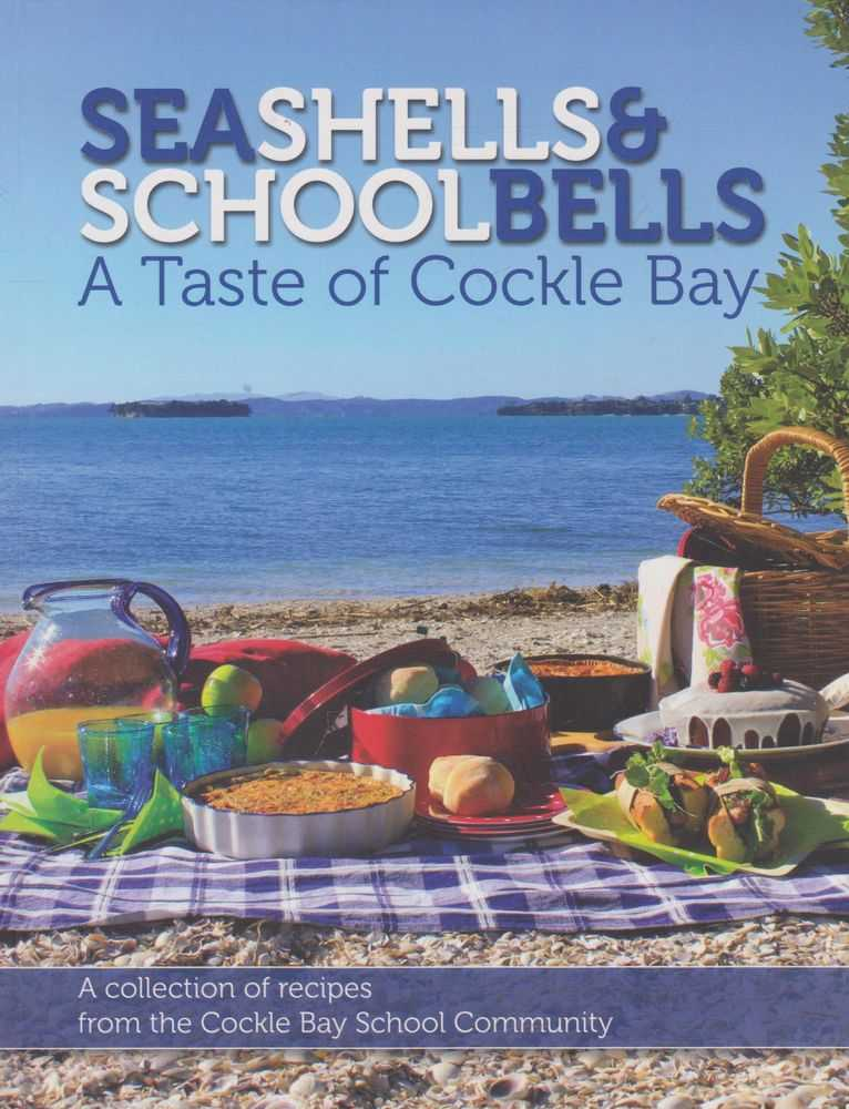 Seashells & School Bells: A Taste of Cockle Bay - A Collection of Recipes from the Cockle Bay School Community, Cockle Bay School