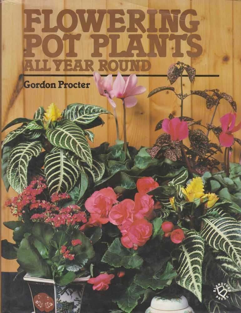 Flowering Pot Plants: All Year Round, Gordon Procter