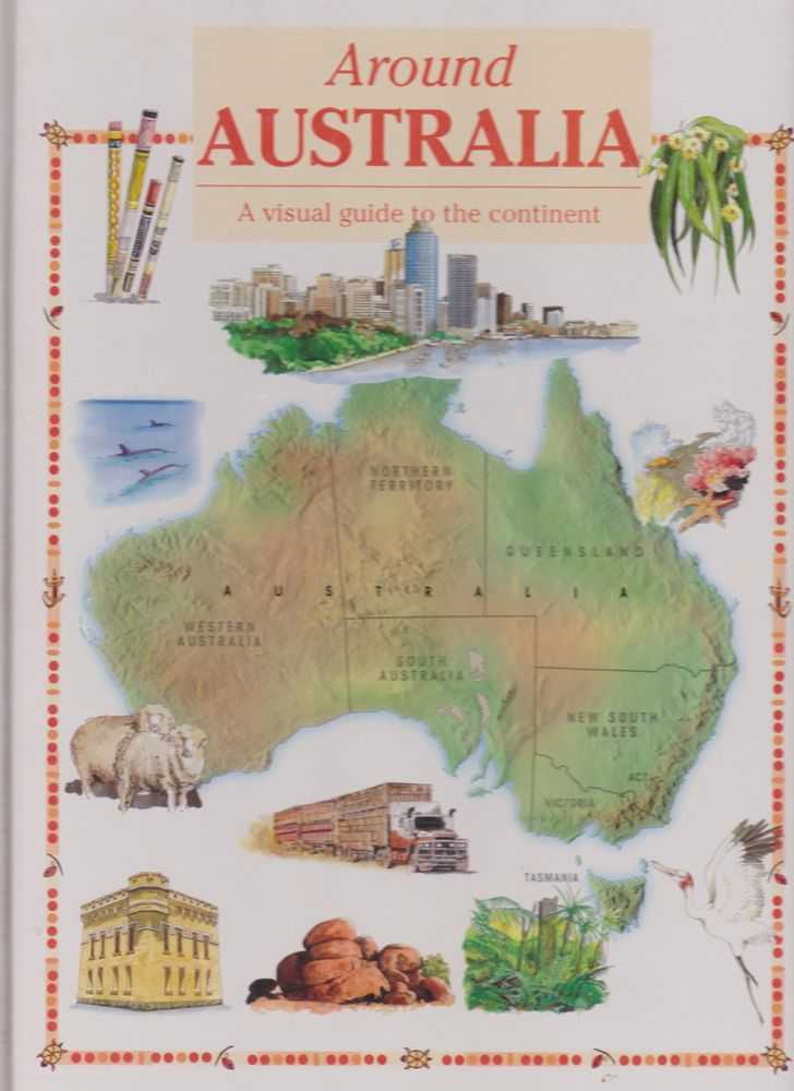 Around Australia: A Visual Guide to the Continent, Joannne Holliman [Editor]