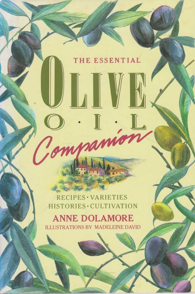 The Essential Olive Oil Companion: Recipes, Varieties, Histories, Cultivation, Anne Dolamore