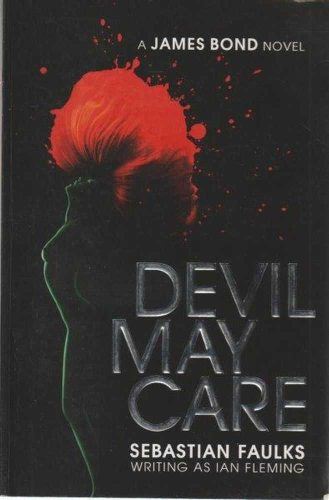 Devil May Care - A James Bond Novel, Sebastian Faulks Writing As Ian Fleming