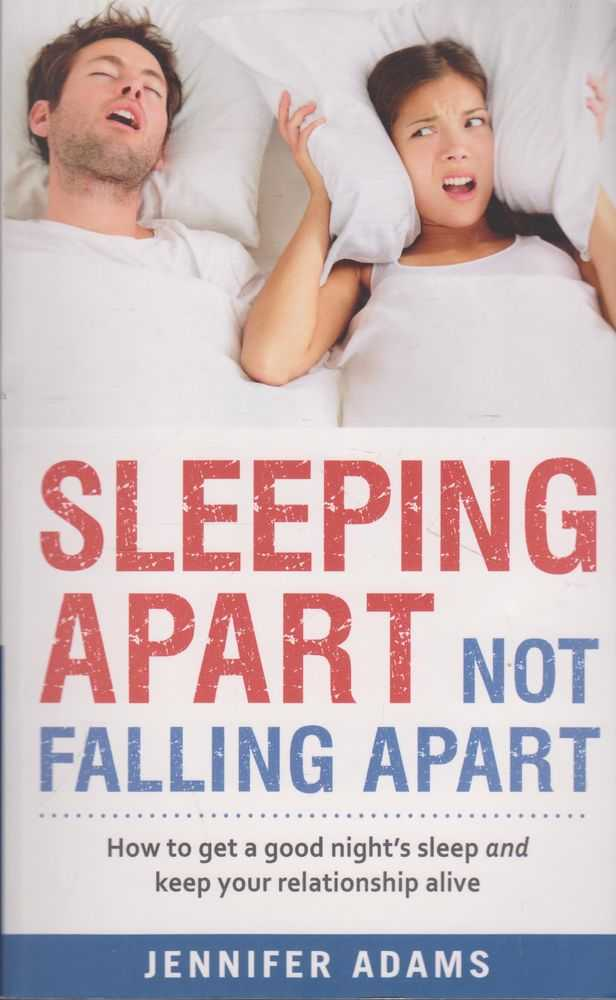 Sleeping Apart Not Falling Apart: How To Get a Good Night's Sleep and Keep your Relationship Alive, Jennifer Adams