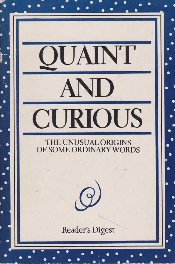 Quaint and Curious: The Unusual Origins of some Ordinary Words, Reader's Digest / John Kahn