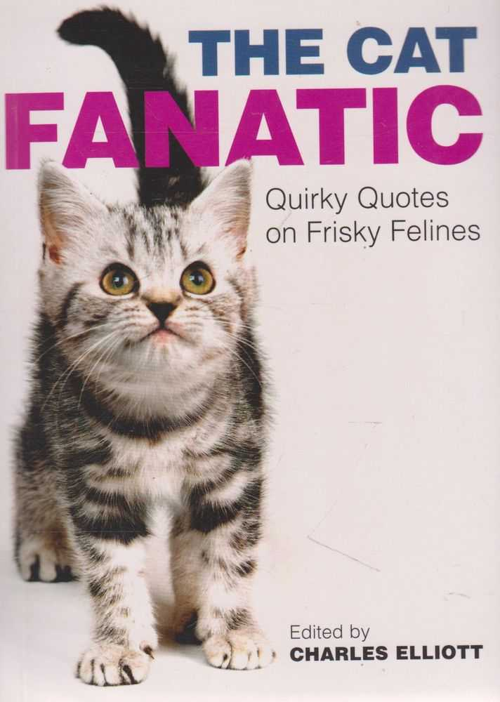 The Cat Fanatic: Quirky Quotes on Frisky Felines, Charles Elliott [Editor]