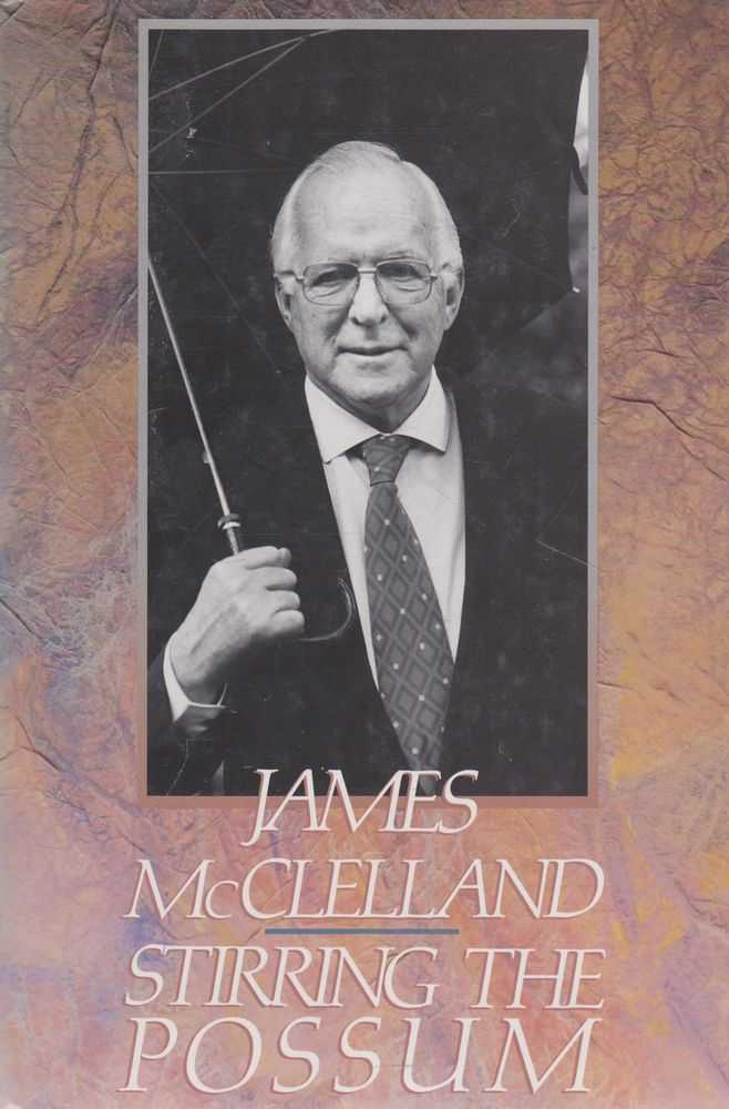 Stirring The Possum: A Political Autobiography, James McClelland